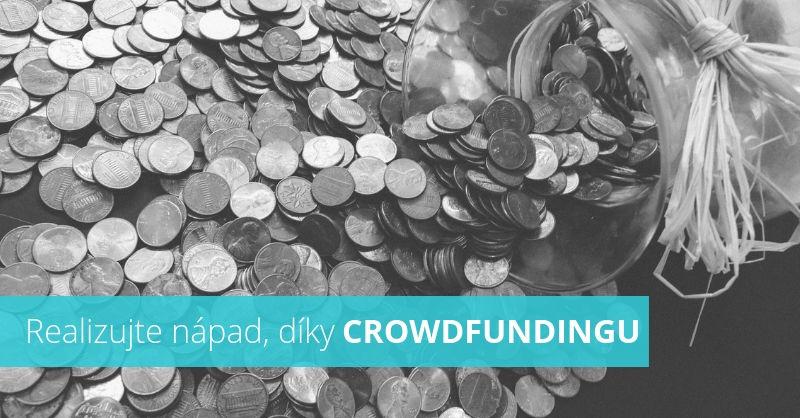 Realizujte svůj nápad, díky finaním z Crowdfundingu