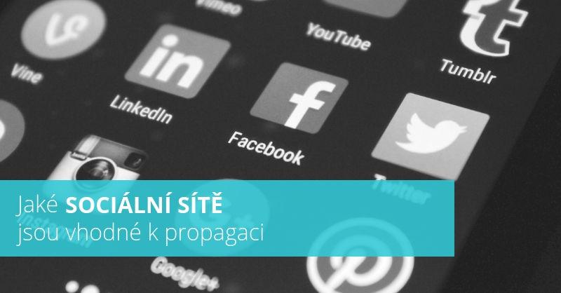 Jaké sociální sítě jsou vhodné k propagaci